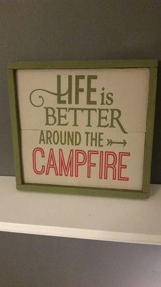 Life is Better around the Campfire Sign  https://www.etsy.com/listing/263341918/life-is-better-around-the-campfire-sign