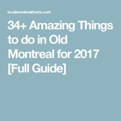 34+ Amazing Things to do in Old Montreal for 2017 [Full Guide]