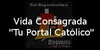 """Blog destacado de la Semana Vida Consagrada """"Tu Portal Católico"""" ~ Asociación """"Blogueros con el Papa"""""""