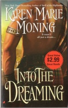 Into The Dreaming by Karen Marie Moning : A must ready short story. Aspiring romance novelist Jane Sillee was completely in love with her fantasy man. The hot and strapping dark-haired Highlander who'd been coming to her in her dreams for years and inspired her sensual flights of literary fancy.