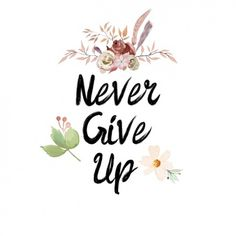 Coffee Mug Never Give Up Self Motivation and by MdSiY on Etsy Watercolor Quote, Floral Watercolor, Fantasy Quotes, Art Prints Quotes, Mini Canvas, Self Motivation, Daily Inspiration Quotes, Phone Photography, Cheer Up