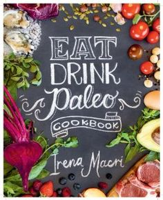 Eat Drink Paleo Cookbook: Irena Macri: 9780987564405: Amazon.com: Books
