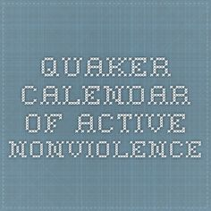 Quaker Calendar of Active Nonviolence: a way to bring justice to mind every day of the year!
