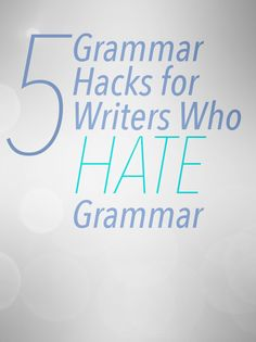 Grammar Hacks for Writers Who Hate Grammar