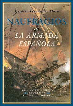 Naufragios de la Armada española : relación histórica formada con presencia de los documentos oficiales que existen en el Archivo del Ministerio de Marina / Cesáreo Fernández Duro http://fama.us.es/record=b2690897~S5*spi