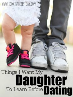 Things I Want My Daughter to Learn Before Dating - A dad's perspective on dating and what he wants his daughter to know before she enters the dating world!