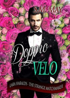 Doppio velo, di S.M. May ♦ Lara Haralds. The Strange Matchmaker series #4
