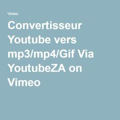 Convertisseur Youtube vers mp3/mp4/Gif Via YoutubeZA on Vimeo