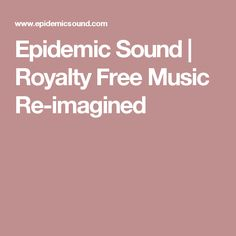 Epidemic Sound | Royalty Free Music Re-imagined