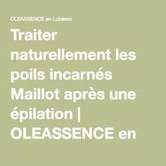 Traiter naturellement les poils incarnés Maillot après une épilation   OLEASSENCE en Luberon