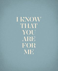 I know that you are for me