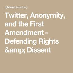 Twitter, Anonymity, and the First Amendment - Defending Rights & Dissent