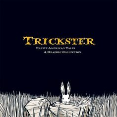 (Dembicki, Matt. Trickster: Native American Tales ; a graphic collection. Fulcrum, 2010. 9781555917241 [This has Peter's name all over it...])
