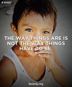 """The way things are is not the way things have to be."" -- DO SOMETHING."