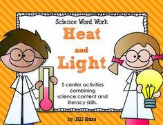 Heat & Light: 6 Word Work Stations combining Science and Literacy for Big Kids. Sort 40 science words by ABC order, by syllables, or into categories. Also includes a sentence sort with literal and nonliteral language, a phrase sort about heat and light, and definition match.