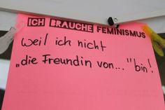 """""""Ich brauche Feminismus, weil ich nicht """"die Freundin von..."""" bin!"""""""
