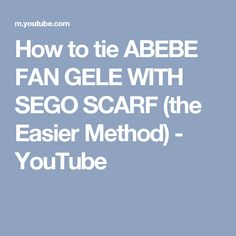 How to tie ABEBE FAN GELE WITH SEGO SCARF (the Easier Method) - YouTube