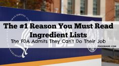 The #1 Reason You Must Read Ingredient Lists: The FDA Admits They Can't Do Their Job - the shocking report about the lack of regulation on food additives.