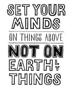 Shaped by the Word: Col 3:2 Set your minds on things that are above not on things that are on earth...