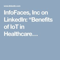 "InfoFaces, Inc on LinkedIn: ""Benefits of IoT in Healthcare…"