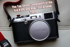 Top 7 complaints about the x100 and how to get around them. A beyond helpful resource