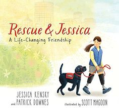 RESCUE & JESSICA A Life-Changing Friendship written by Jessica Kensky and Patrick Downes, illustrated by Scott Magoon. This book is based on the real-life friendship of a woman and a dog who rescued each other. New Children's Books, Dog Books, Books To Read, Fall Books, Children's Literature, Service Dogs, Book Lists, Reading Lists, New Pictures