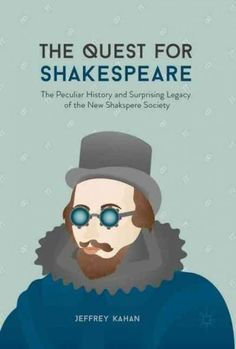 The Quest for Shakespeare: The Peculiar History and Surprising Legacy of the New Shakspere Society