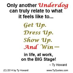 Quotes on Being the Underdog. motivational quotes. inspirational quotes. empowerment quotes. underdog quotes. Ty Howard. ( MOTIVATIONmagazine.com )