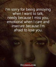 Romantic Love Quotes For Him - I'm sorry for being annoying when I want to ta. - Romantic Love Quotes For Him – I'm sorry for being annoying when I want to ta… Romantic Lo - Care About You Quotes, I Want You Quotes, Losing You Quotes, Missing You Quotes For Him, Love Quotes For Him Romantic, Love Yourself Quotes, Afraid To Love Quotes, I Miss You Quotes For Him Distance, Needy Quotes