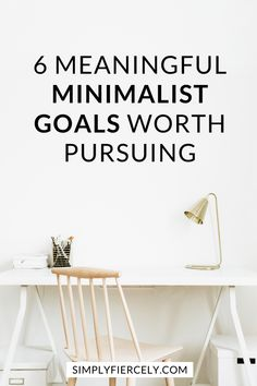 Here are 6 minimalism goals worth pursuing, along with resources and tips that will help you achieve them. #minimalism #decluttering #simpleliving