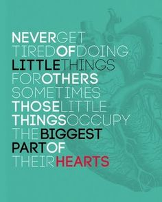 Never get tired of doing little things for others sometimes those little things occupy the biggest part of their HEARTS! Words Quotes, Cute Quotes, Best Quotes, Wise Words, Favorite Quotes, Sayings, I See It, How To Memorize Things, Quotes To Live By