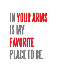 Absolutely!! Your arms are my favorite place!! When you hold me it makes everything else ok!!