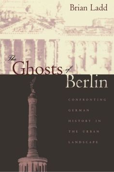The Ghosts of Berlin: Confronting German History in the Urban Landscape Berlin Shopping, New Berlin, Urban Planning, Urban Landscape, Ghosts, Germany, Memories, History, Books