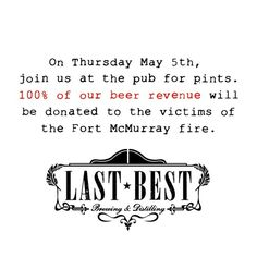 Last Best Brewing, Calgary, Alberta. 100% of proceeds from beer sales tomorrow, May 5, 2016 will be donated to the victims of the Fort McMurray, Alberta, Canada wildfire. Open at 11:30 AM.