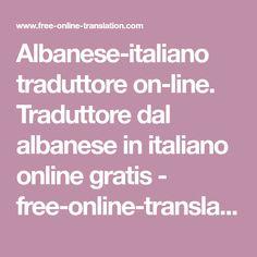 Albanese-italiano traduttore on-line. Traduttore dal albanese in italiano online gratis - free-online-translation.com Online Gratis, Free