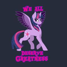 Shop We All Deserve Greatness princess twilight sparkle t-shirts designed by Tox as well as other princess twilight sparkle merchandise at TeePublic.