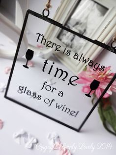 """""""There is always time for a glass of wine"""" Glass Hanging Sign - The Supermums Craft Fair"""