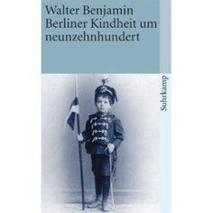Walter Benjamin: Berliner Kindheit um neunzehnhundert (suhrkamp taschenbuch)