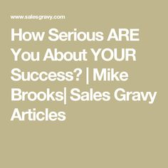 How Serious ARE You About YOUR Success? | Mike Brooks| Sales Gravy Articles