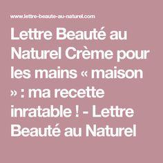 Lettre Beauté au Naturel Crème pour les mains « maison » : ma recette inratable ! - Lettre Beauté au Naturel