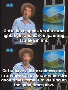 Wise words from Bob Ross.http://daily-meme.tumblr.com/