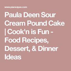 Paula Deen Sour Cream Pound Cake | Cook'n is Fun - Food Recipes, Dessert, & Dinner Ideas