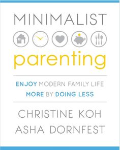 10 Tips to Simplify Your Life Based on Minimalist Parenting by Christine Koh and Asha Dornfest