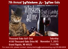7th Annual WHISKERS & WINE (Wine & Art Gala 2015) for Crash's Landing & Big Sid's Sanctuary! 7-11 PM, Saturday, November 7, 2015  Thousand Oaks Golf Club, 4100 Thousand Oaks Drive NE, Grand Rapids, MI 49525  SPONSOR/RSVP HERE (purple button - upper left of page!)  http://events.r20.constantcontact.com/register/event?oeidk=a07eawf576dae4638ed&llr=aglhr9tab  FOR MORE INFO PLEASE CONTACT: stacey.bierling@crashslanding.org 616-826-8038  (www.crashslanding.org)