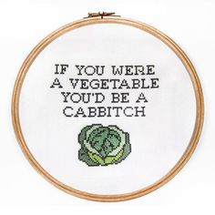 Veggie humour. If you were a vegetable you would be a cabbitch