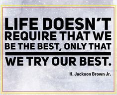 Life Doesn't Require That We Be The Best Only