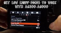 How to Auto Focus your Sony A6300 Camera in Very Low Light