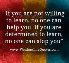 If you are determined to learn, no one can stop you.