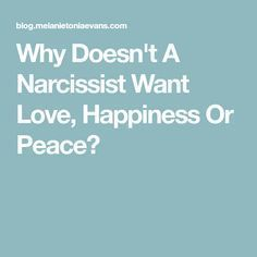 Why Doesn't A Narcissist Want Love, Happiness Or Peace?