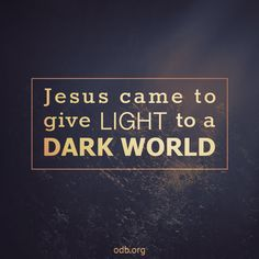 Piercing the Darkness   Our Daily Bread